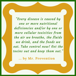 A quotation from Mr. Prevention for the Regular Cleansing Program about the need to get and keep the toxins out of our bodies.