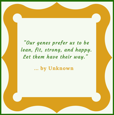 A quotation for the kick start program about what our genes want!