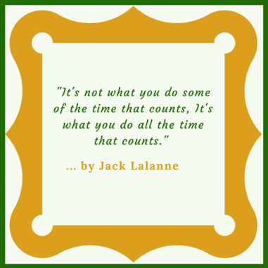 An excellent quote from Jack Lalanne about being consistent when you are trying to get in shape.