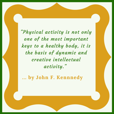 Here is a famous quote from John Kennedy that serves to emphasis the need for physical activity and helps to augment our faq entitled Get Stronger Physically.
