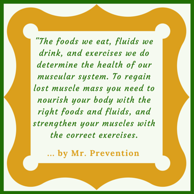 A quotation reminding us about regaining lost muscle mass with the correct foods and fluids, as well as the right exercises.
