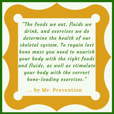 A quotation reminding us about regaining lost bone mass with the correct foods and fluids, as well as the right bone-loading exercises.